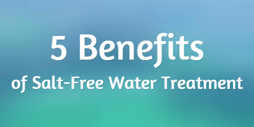 Five benefits of Salt-Free vs Traditional Water Softeners
